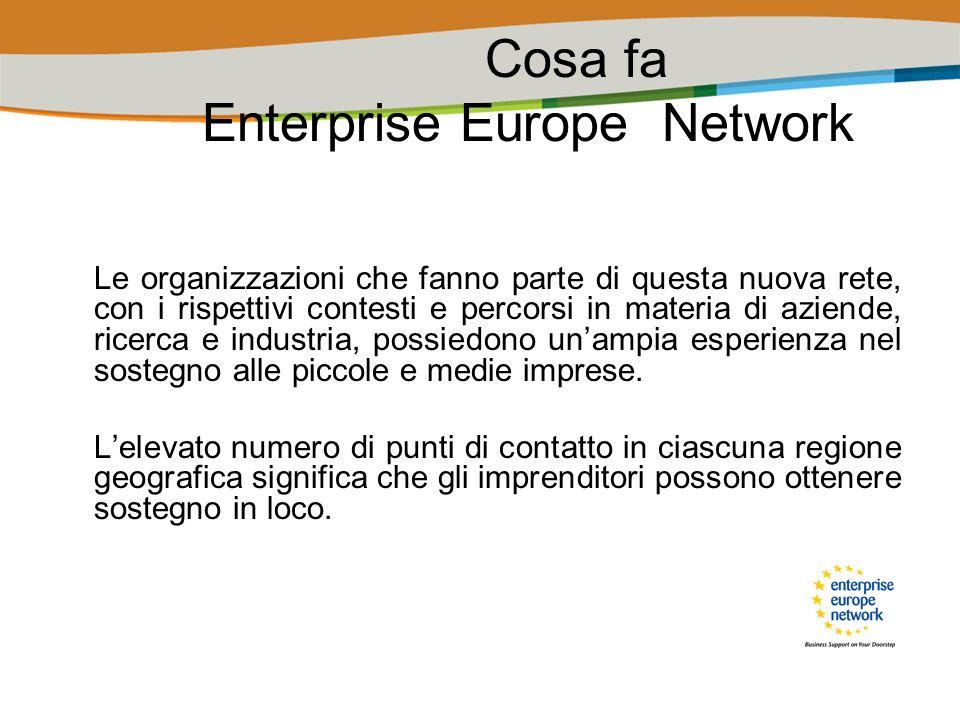 I servizi Enterprise Europe Network La rete offre una vasta gamma di servizi alle PMI; i partners della rete forniscono informazioni sulle politiche europee e supporto per accedere ai programmi di finanziamento.