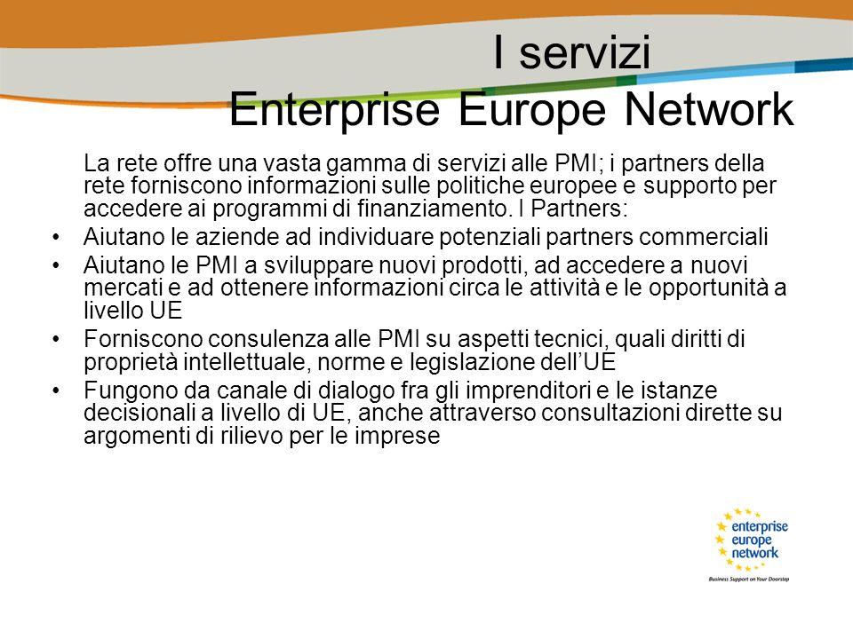 I servizi Enterprise Europe Network La rete offre una vasta gamma di servizi alle PMI; i partners della rete forniscono informazioni sulle politiche e