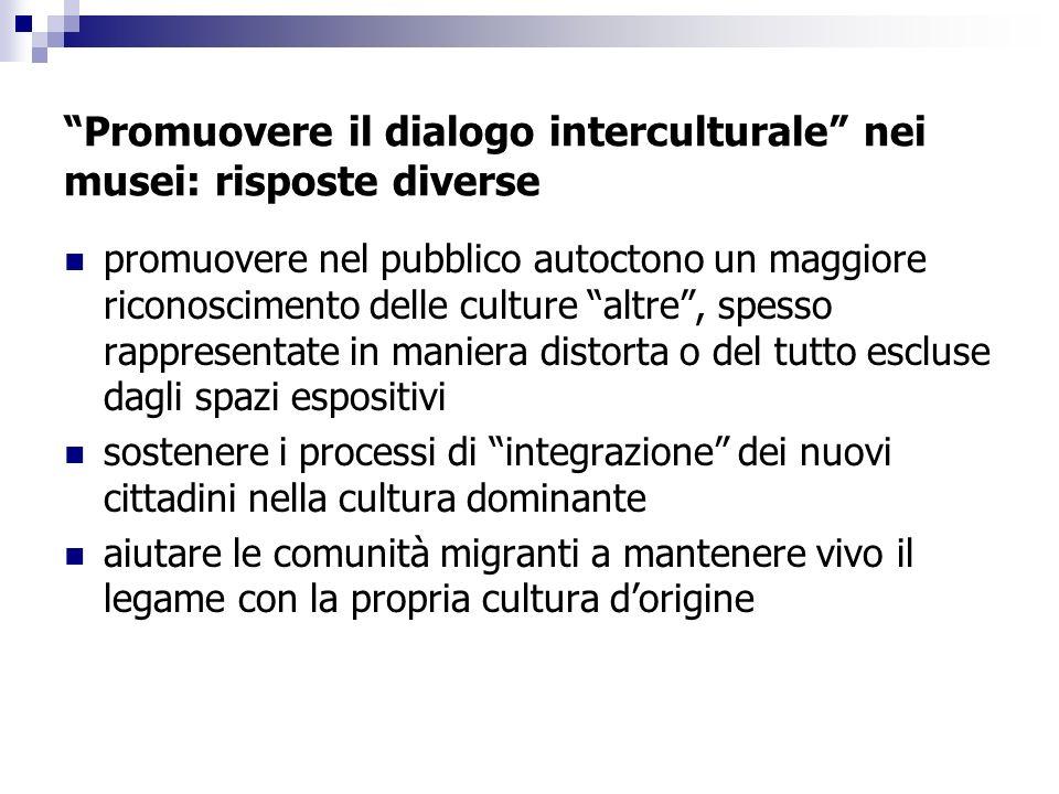 Promuovere il dialogo interculturale nei musei: risposte diverse promuovere nel pubblico autoctono un maggiore riconoscimento delle culture altre, spe