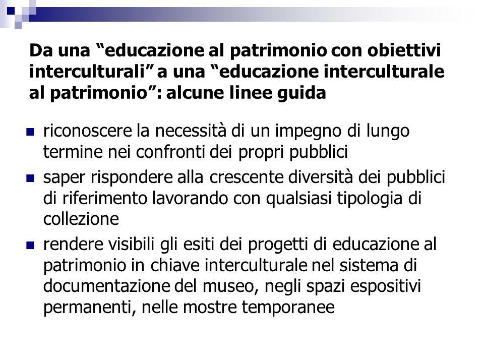 Da una educazione al patrimonio con obiettivi interculturali a una educazione interculturale al patrimonio: alcune linee guida riconoscere la necessit