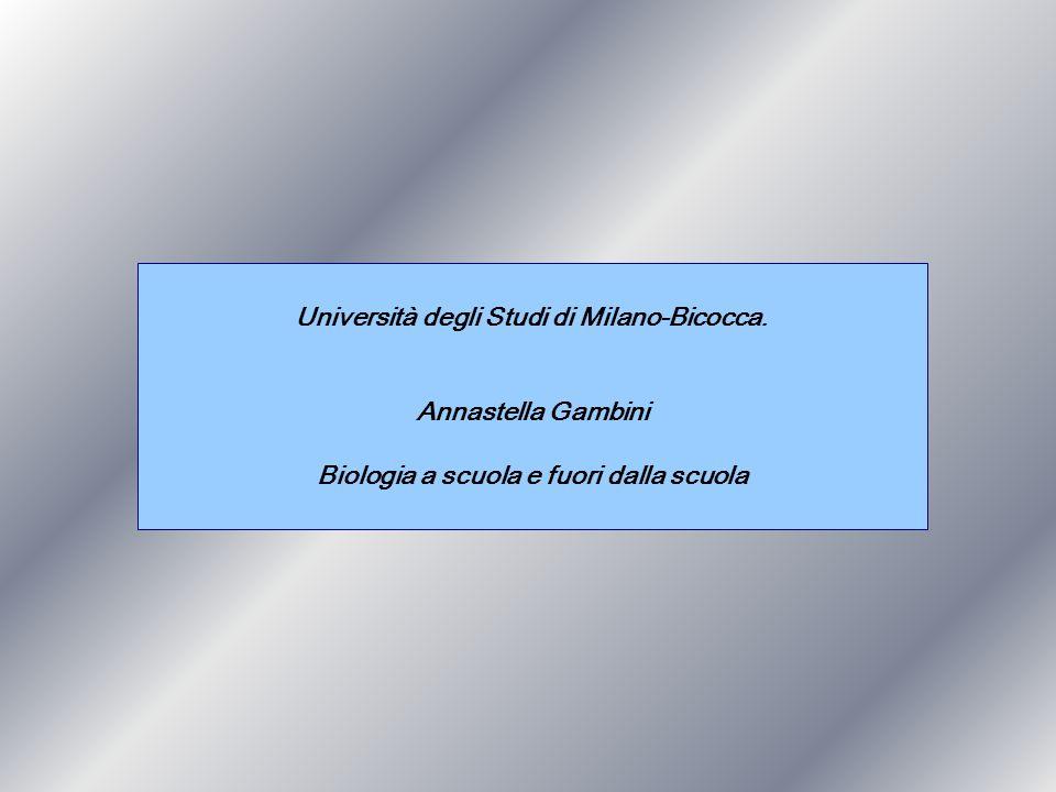 Università degli Studi di Milano-Bicocca. Annastella Gambini Biologia a scuola e fuori dalla scuola