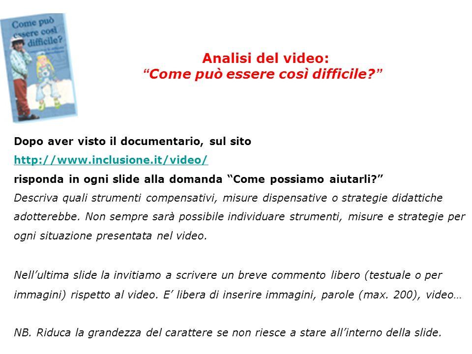 Analisi del video: Come può essere così difficile? Dopo aver visto il documentario, sul sito http://www.inclusione.it/video/ http://www.inclusione.it/