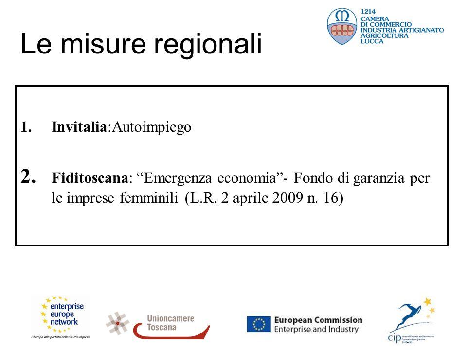 Le misure regionali 1.Invitalia:Autoimpiego 2. Fiditoscana: Emergenza economia- Fondo di garanzia per le imprese femminili (L.R. 2 aprile 2009 n. 16)