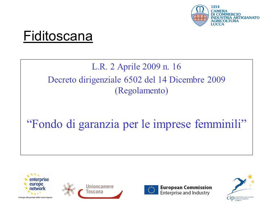 Fiditoscana L.R. 2 Aprile 2009 n. 16 Decreto dirigenziale 6502 del 14 Dicembre 2009 (Regolamento) Fondo di garanzia per le imprese femminili