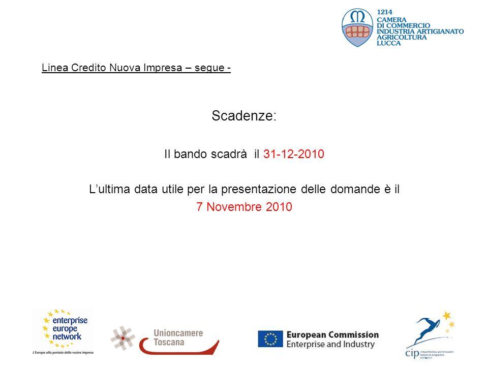 Linea Credito Nuova Impresa – segue - Scadenze: Il bando scadrà il 31-12-2010 Lultima data utile per la presentazione delle domande è il 7 Novembre 2010