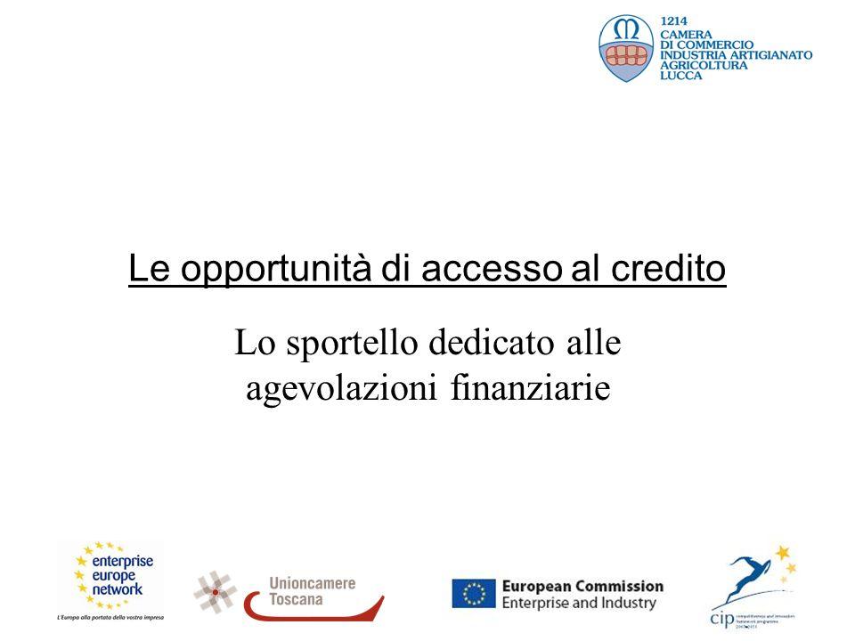 Le opportunità di accesso al credito Lo sportello dedicato alle agevolazioni finanziarie