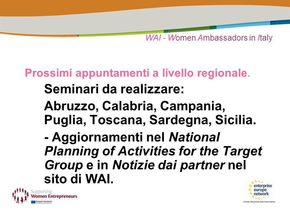 WAI - Women Ambassadors in Italy Prossimi appuntamenti a livello regionale. Seminari da realizzare: Abruzzo, Calabria, Campania, Puglia, Toscana, Sard