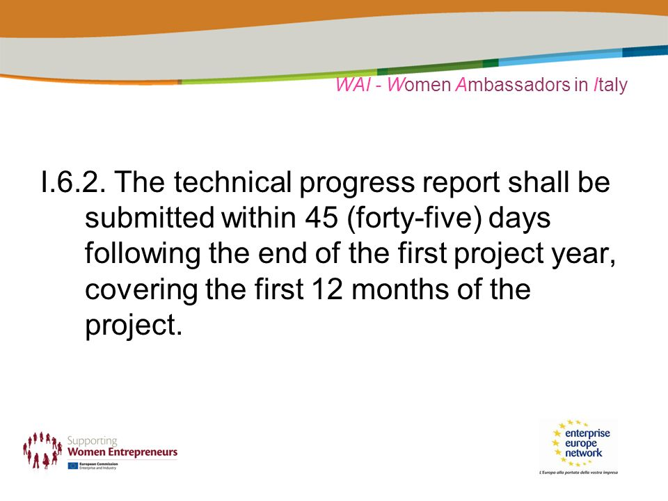 WAI - Women Ambassadors in Italy I.6.2. The technical progress report shall be submitted within 45 (forty-five) days following the end of the first pr