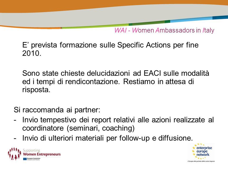 WAI - Women Ambassadors in Italy E prevista formazione sulle Specific Actions per fine 2010. Sono state chieste delucidazioni ad EACI sulle modalità e