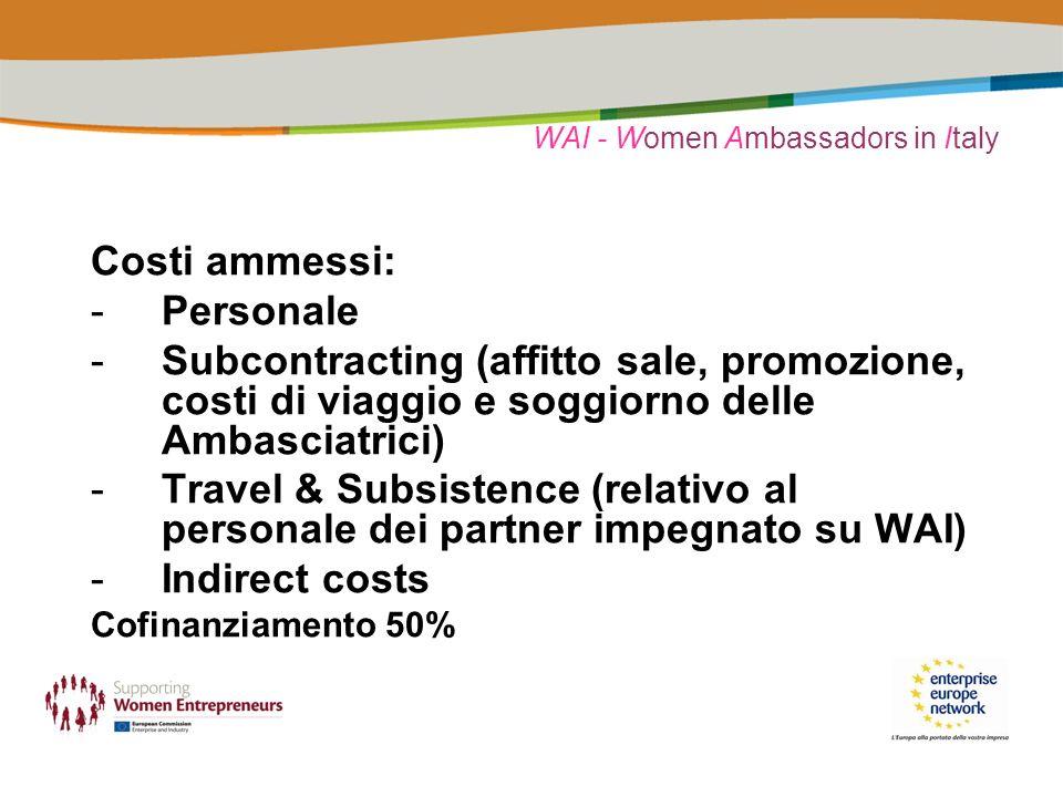 WAI - Women Ambassadors in Italy Costi ammessi: -Personale -Subcontracting (affitto sale, promozione, costi di viaggio e soggiorno delle Ambasciatrici