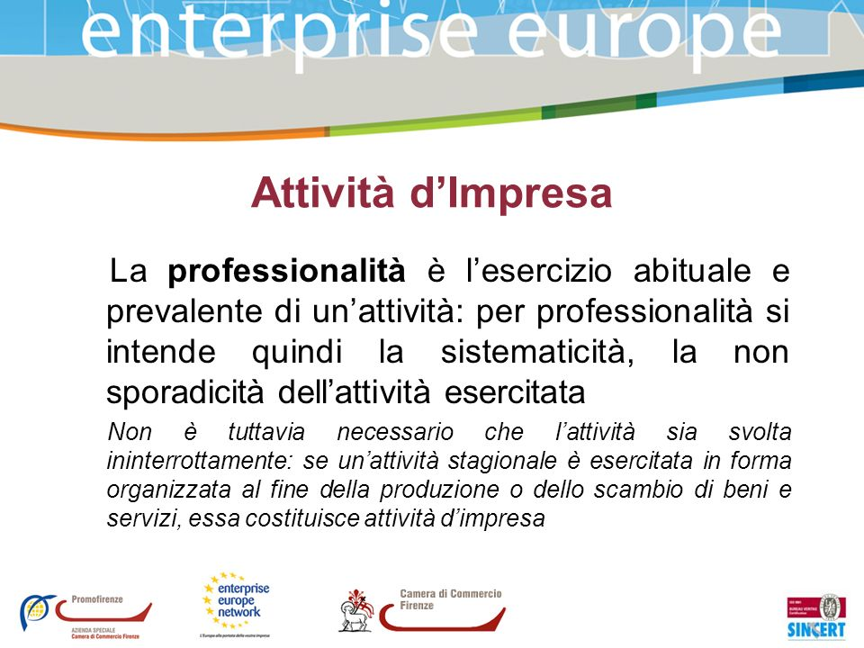 Attività dImpresa La professionalità è lesercizio abituale e prevalente di unattività: per professionalità si intende quindi la sistematicità, la non