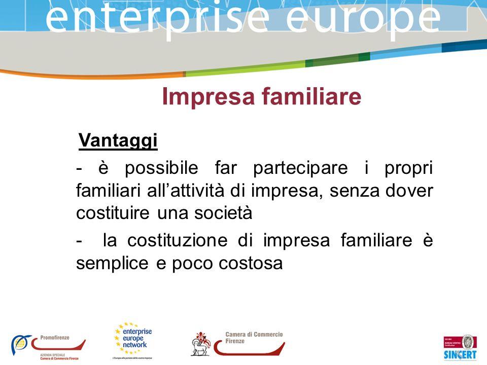 Impresa familiare Vantaggi - è possibile far partecipare i propri familiari allattività di impresa, senza dover costituire una società - la costituzio