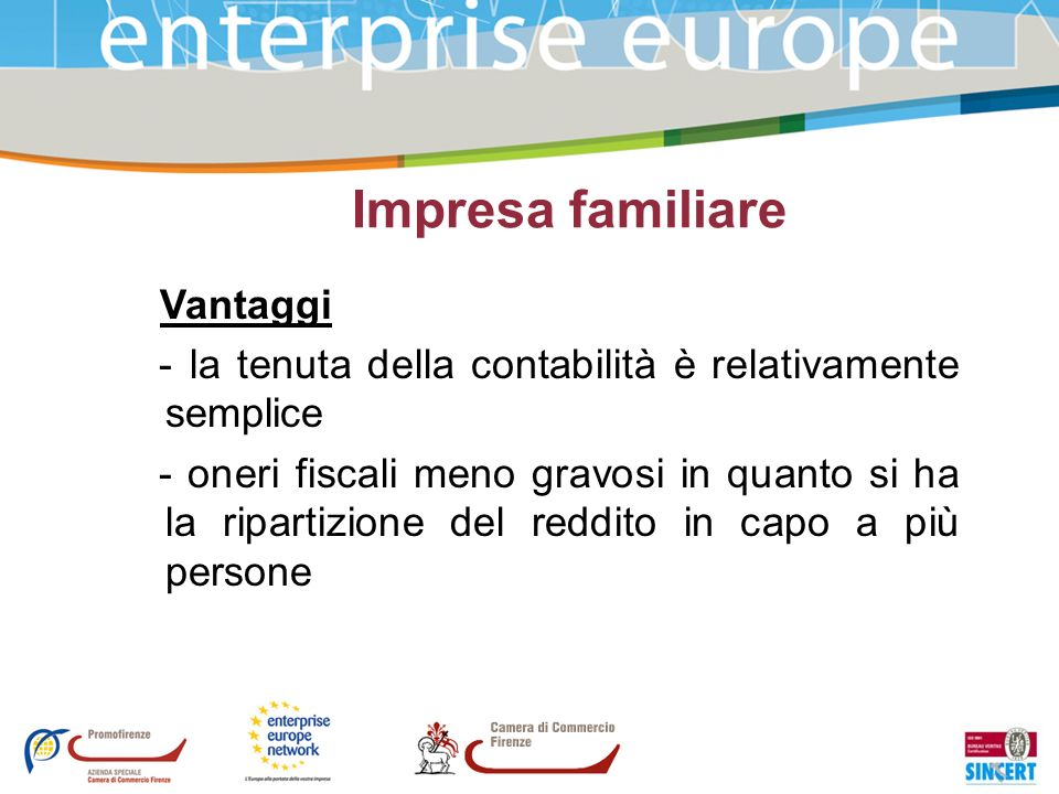 Impresa familiare Vantaggi - la tenuta della contabilità è relativamente semplice - oneri fiscali meno gravosi in quanto si ha la ripartizione del red