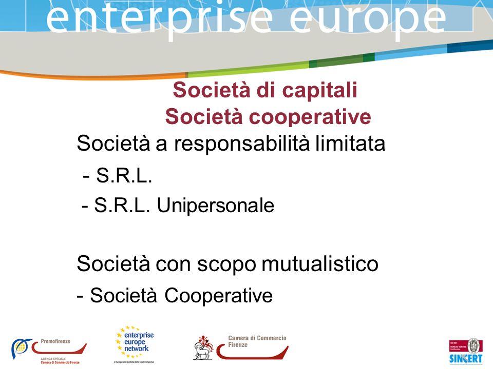 Società di capitali Società cooperative Società a responsabilità limitata - S.R.L. - S.R.L. Unipersonale Società con scopo mutualistico - Società Coop