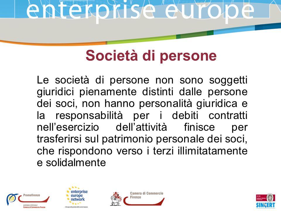 Società di persone Le società di persone non sono soggetti giuridici pienamente distinti dalle persone dei soci, non hanno personalità giuridica e la