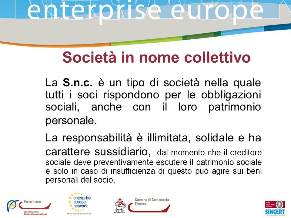 Società in nome collettivo La S.n.c. è un tipo di società nella quale tutti i soci rispondono per le obbligazioni sociali, anche con il loro patrimoni
