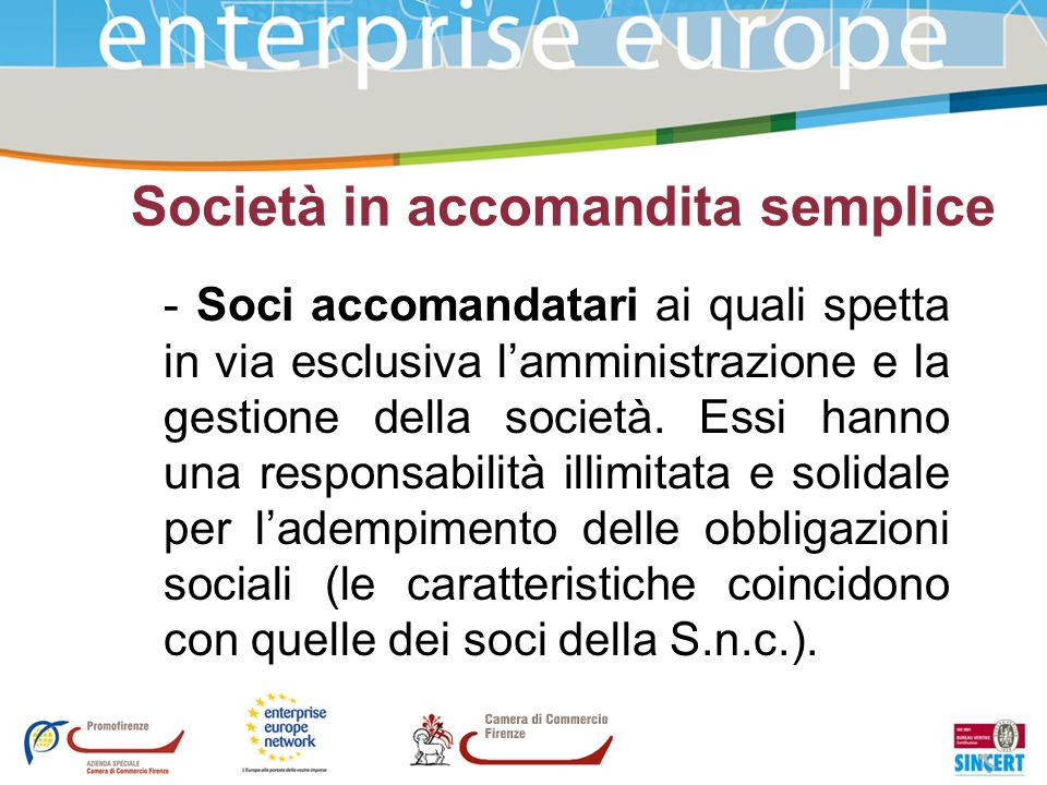 Società in accomandita semplice - Soci accomandatari ai quali spetta in via esclusiva lamministrazione e la gestione della società. Essi hanno una res