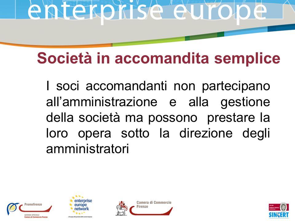 Società in accomandita semplice I soci accomandanti non partecipano allamministrazione e alla gestione della società ma possono prestare la loro opera