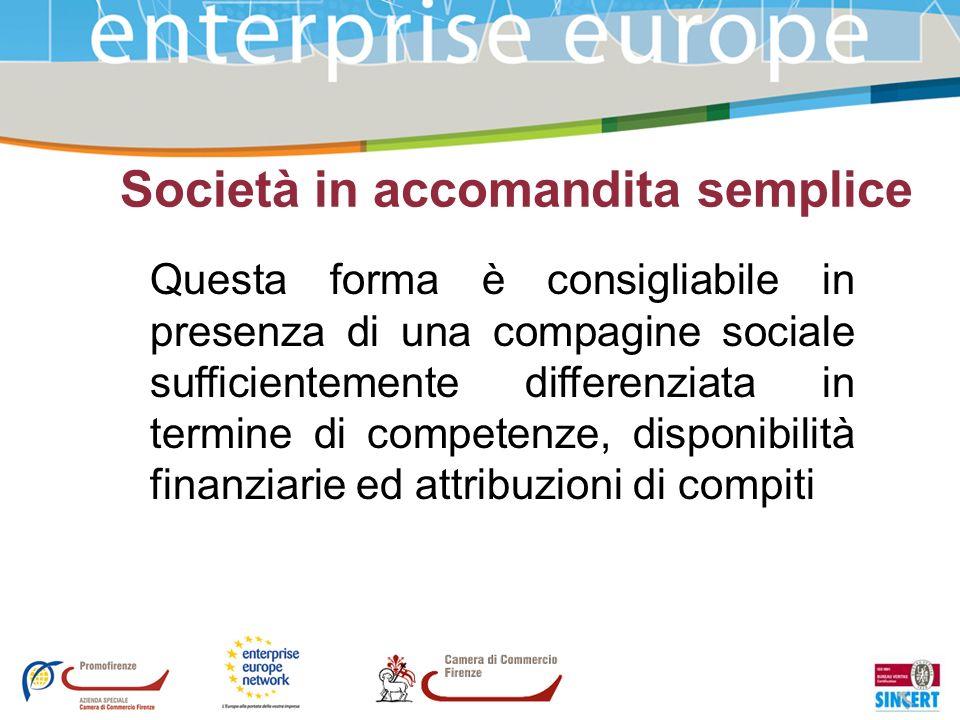 Società in accomandita semplice Questa forma è consigliabile in presenza di una compagine sociale sufficientemente differenziata in termine di compete
