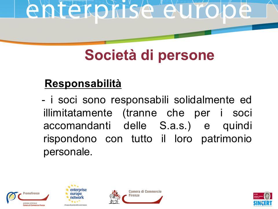 Società di persone Responsabilità - i soci sono responsabili solidalmente ed illimitatamente (tranne che per i soci accomandanti delle S.a.s.) e quind