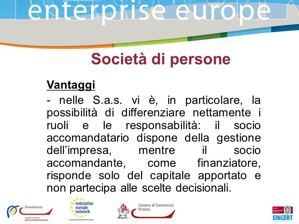 Società di persone Vantaggi - nelle S.a.s. vi è, in particolare, la possibilità di differenziare nettamente i ruoli e le responsabilità: il socio acco