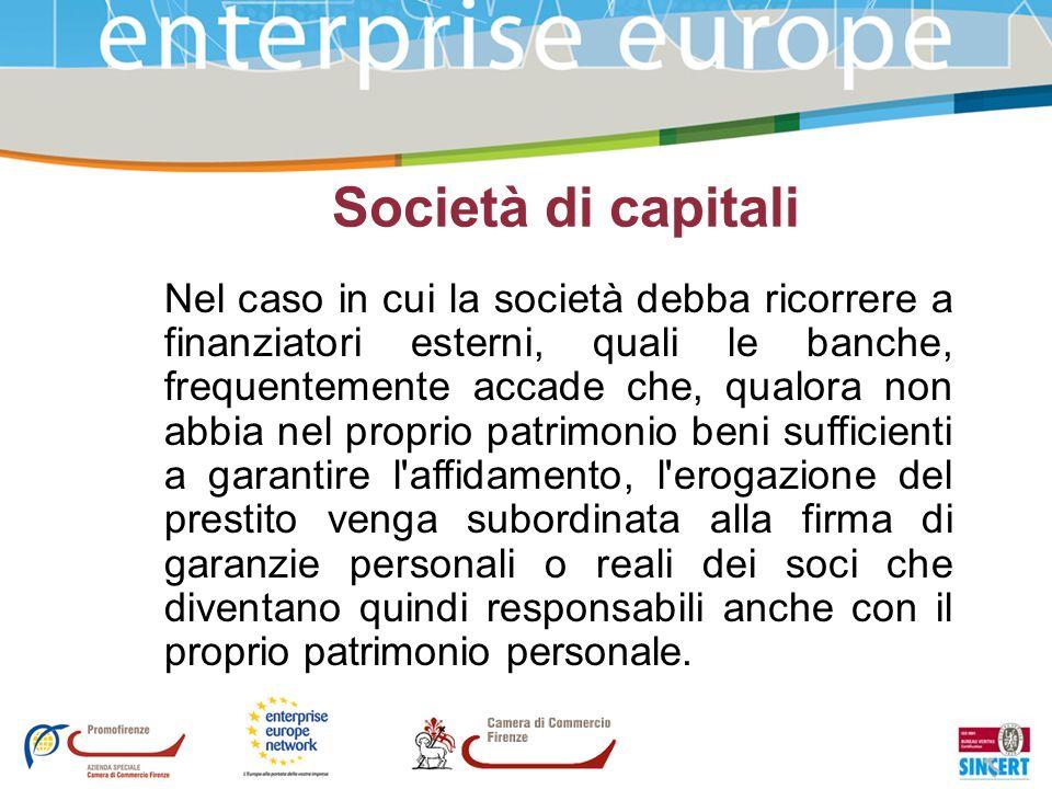 Società di capitali Nel caso in cui la società debba ricorrere a finanziatori esterni, quali le banche, frequentemente accade che, qualora non abbia n
