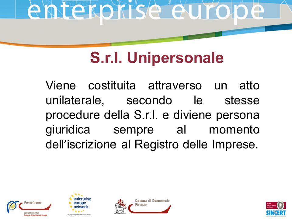 S.r.l. Unipersonale Viene costituita attraverso un atto unilaterale, secondo le stesse procedure della S.r.l. e diviene persona giuridica sempre al mo