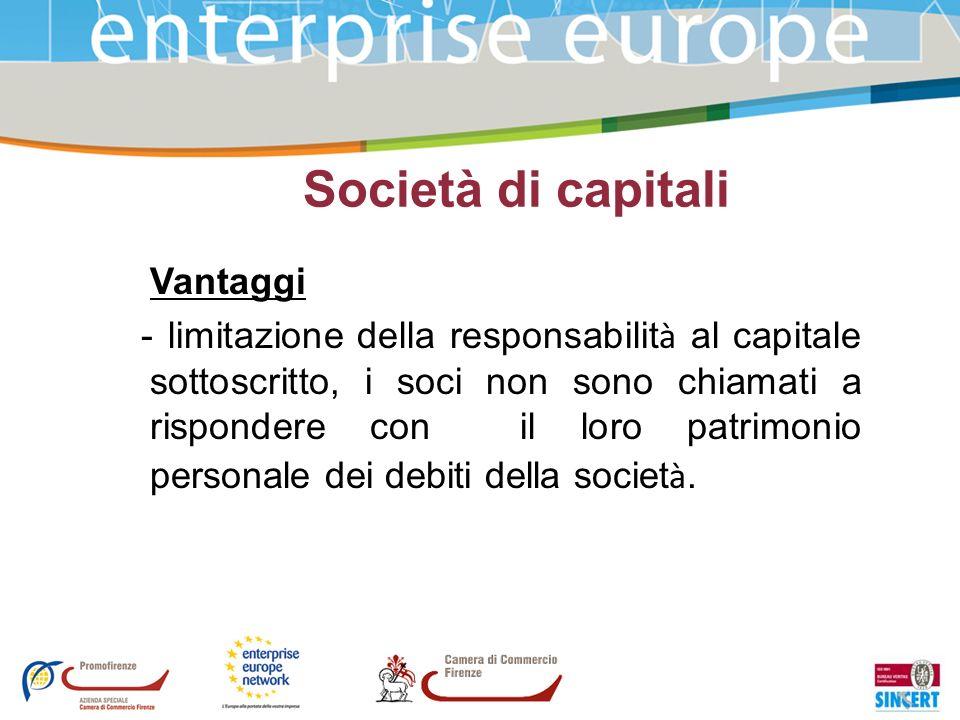 Società di capitali Vantaggi - limitazione della responsabilit à al capitale sottoscritto, i soci non sono chiamati a rispondere con il loro patrimoni