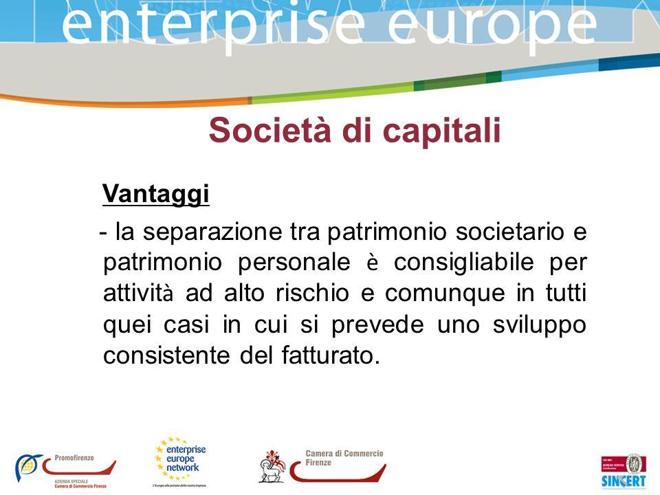 Società di capitali Vantaggi - la separazione tra patrimonio societario e patrimonio personale è consigliabile per attivit à ad alto rischio e comunqu
