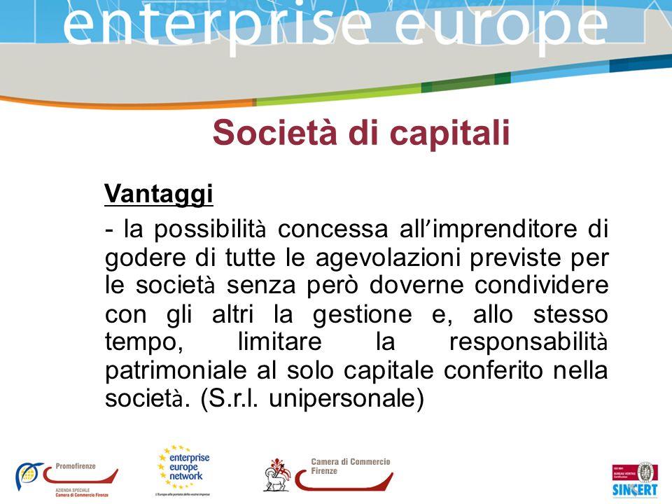 Società di capitali Vantaggi - la possibilit à concessa all imprenditore di godere di tutte le agevolazioni previste per le societ à senza però dovern