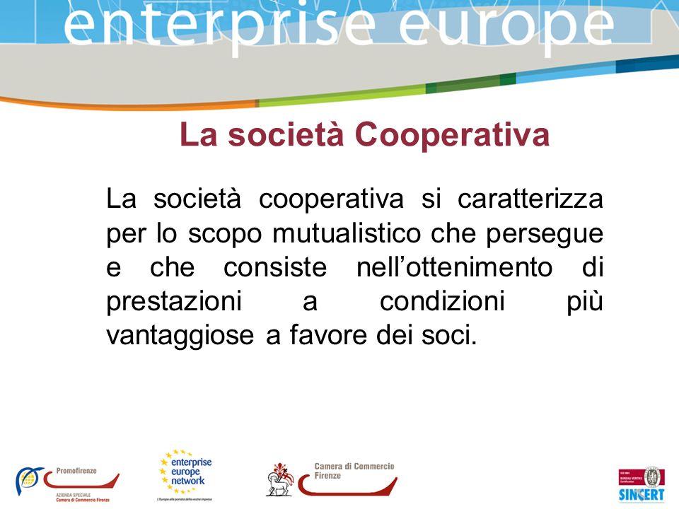 La società Cooperativa La società cooperativa si caratterizza per lo scopo mutualistico che persegue e che consiste nellottenimento di prestazioni a c