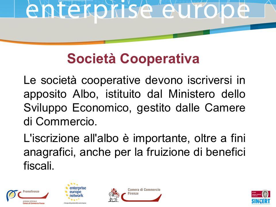 Società Cooperativa Le società cooperative devono iscriversi in apposito Albo, istituito dal Ministero dello Sviluppo Economico, gestito dalle Camere