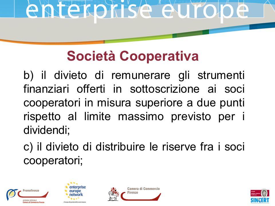 Società Cooperativa b) il divieto di remunerare gli strumenti finanziari offerti in sottoscrizione ai soci cooperatori in misura superiore a due punti