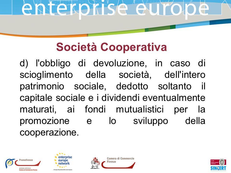 Società Cooperativa d) l'obbligo di devoluzione, in caso di scioglimento della società, dell'intero patrimonio sociale, dedotto soltanto il capitale s