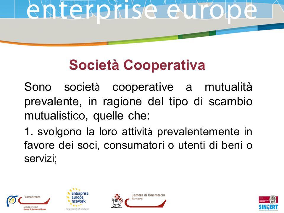 Società Cooperativa Sono societ à cooperative a mutualità prevalente, in ragione del tipo di scambio mutualistico, quelle che: 1. svolgono la loro att