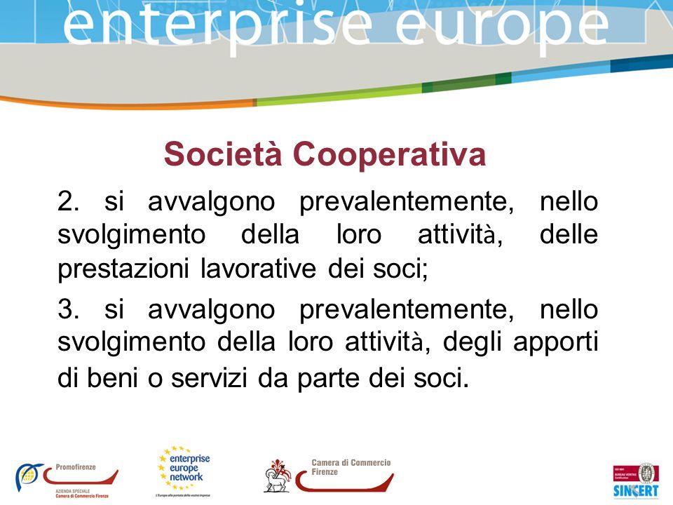 Società Cooperativa 2. si avvalgono prevalentemente, nello svolgimento della loro attivit à, delle prestazioni lavorative dei soci; 3. si avvalgono pr