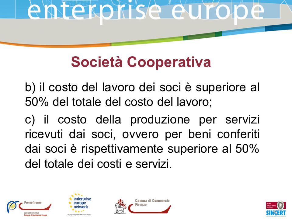 Società Cooperativa b) il costo del lavoro dei soci è superiore al 50% del totale del costo del lavoro; c) il costo della produzione per servizi ricev