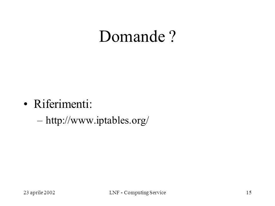23 aprile 2002LNF - Computing Service15 Domande Riferimenti: –http://www.iptables.org/