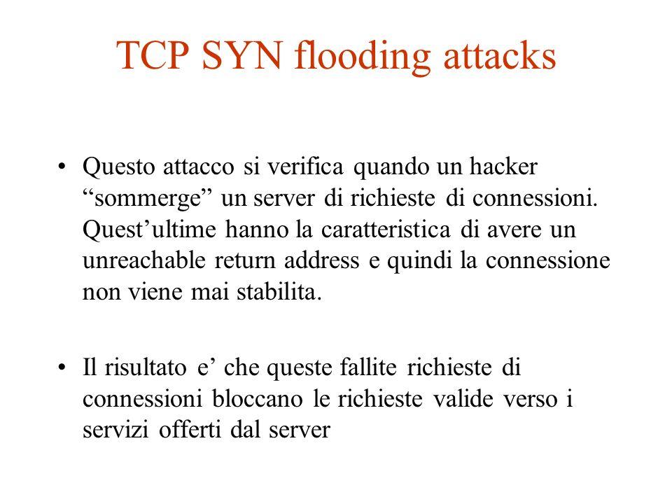 TCP SYN flooding attacks Questo attacco si verifica quando un hacker sommerge un server di richieste di connessioni. Questultime hanno la caratteristi