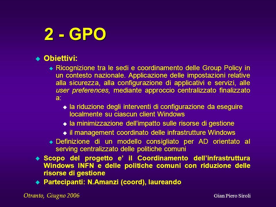 Otranto, Giugno 2006 Gian Piero Siroli 2 - GPO u Obiettivi: u Ricognizione tra le sedi e coordinamento delle Group Policy in un contesto nazionale.