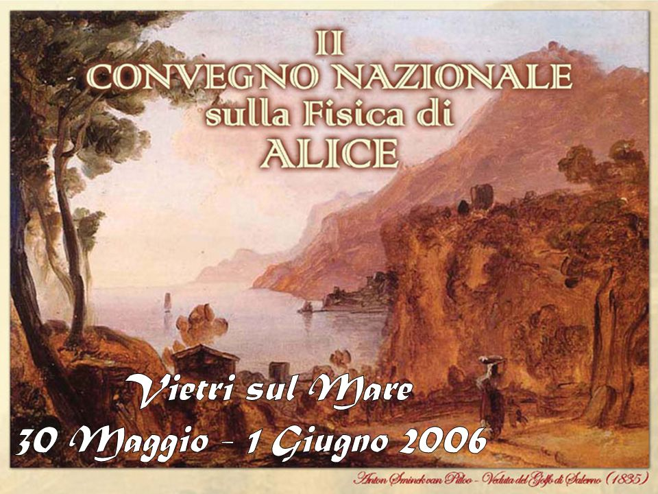 Vietri sul Mare, 30 Maggio 2006 II Congresso Nazionale sulla Fisica di ALICE A. De Caro 0