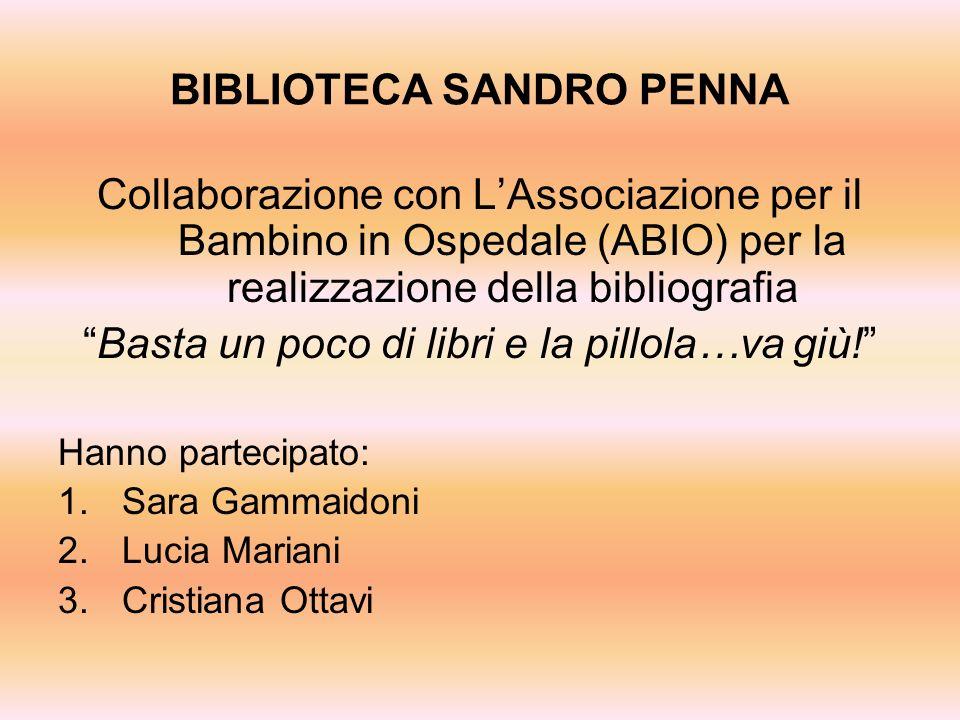 BIBLIOTECA SANDRO PENNA Collaborazione con LAssociazione per il Bambino in Ospedale (ABIO) per la realizzazione della bibliografia Basta un poco di li