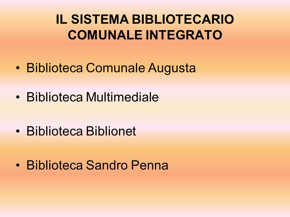 IL SISTEMA BIBLIOTECARIO COMUNALE INTEGRATO Biblioteca Comunale Augusta Biblioteca Multimediale Biblioteca Biblionet Biblioteca Sandro Penna