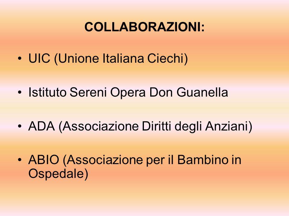 COLLABORAZIONI: UIC (Unione Italiana Ciechi) Istituto Sereni Opera Don Guanella ADA (Associazione Diritti degli Anziani) ABIO (Associazione per il Bam