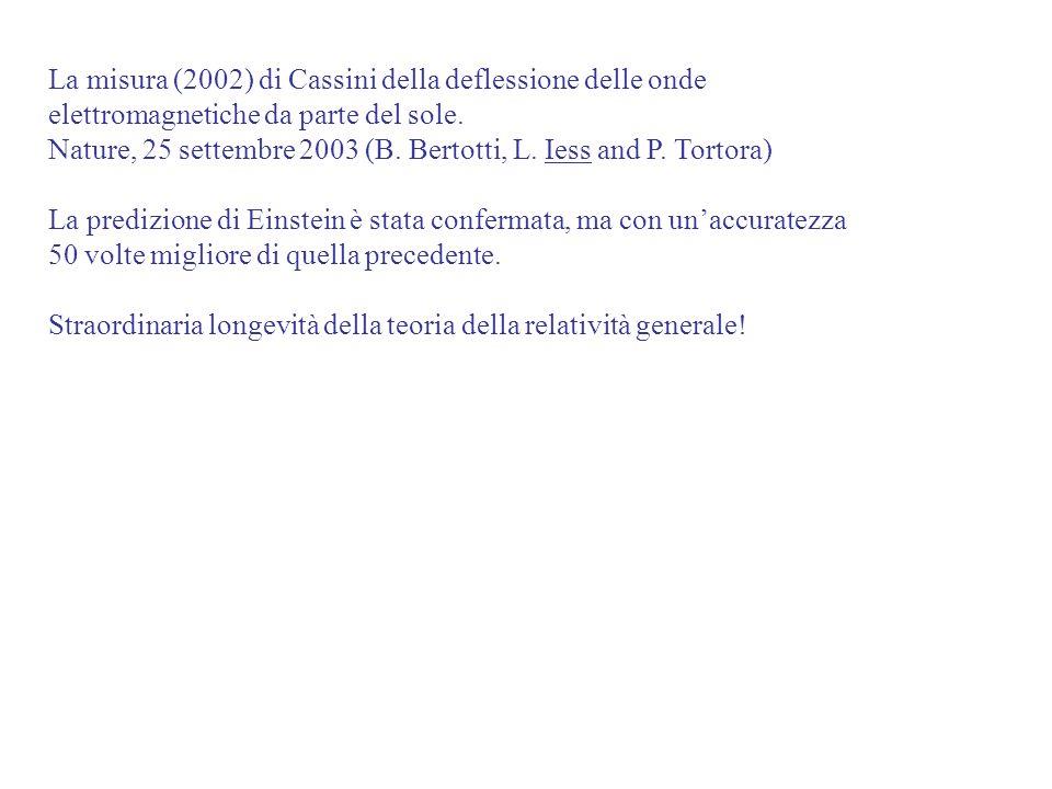 La misura (2002) di Cassini della deflessione delle onde elettromagnetiche da parte del sole. Nature, 25 settembre 2003 (B. Bertotti, L. Iess and P. T