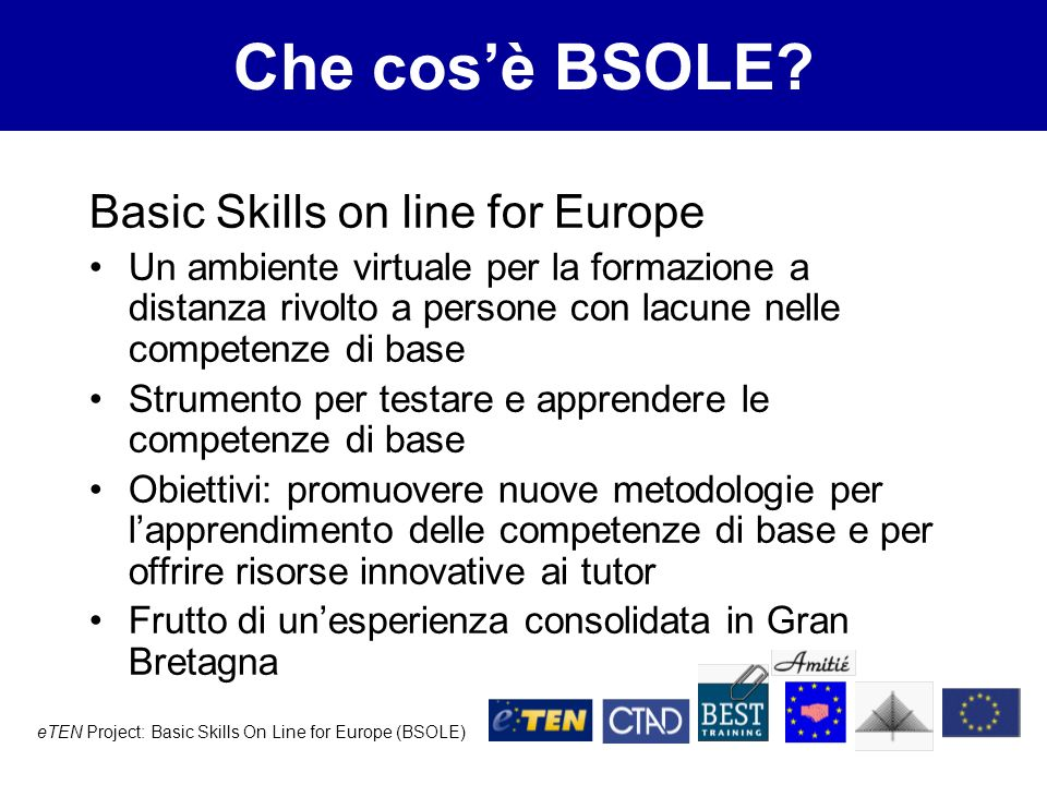 eTEN Project: Basic Skills On Line for Europe (BSOLE) Che cosè BSOLE.