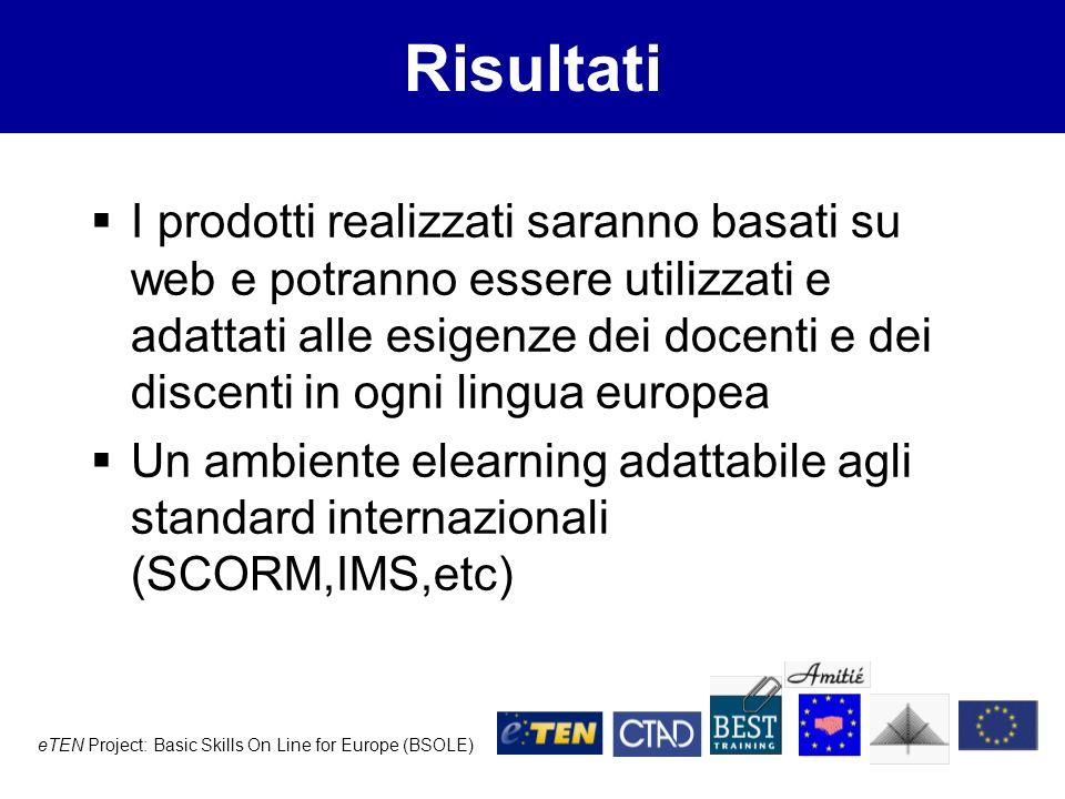 eTEN Project: Basic Skills On Line for Europe (BSOLE) Adattamenti nelle diverse lingue Presentazione di: Target Skills sito web di Bsole prototipi realizzati in Italiano, inglese, lettone e tedesco