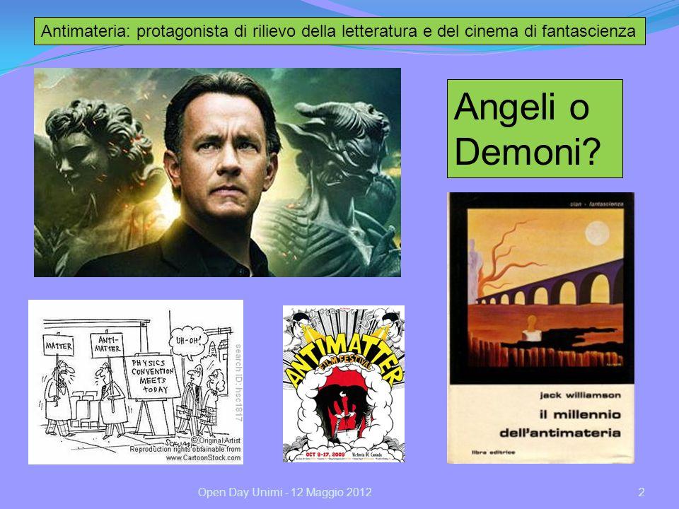2 Angeli o Demoni? Open Day Unimi - 12 Maggio 2012 Antimateria: protagonista di rilievo della letteratura e del cinema di fantascienza
