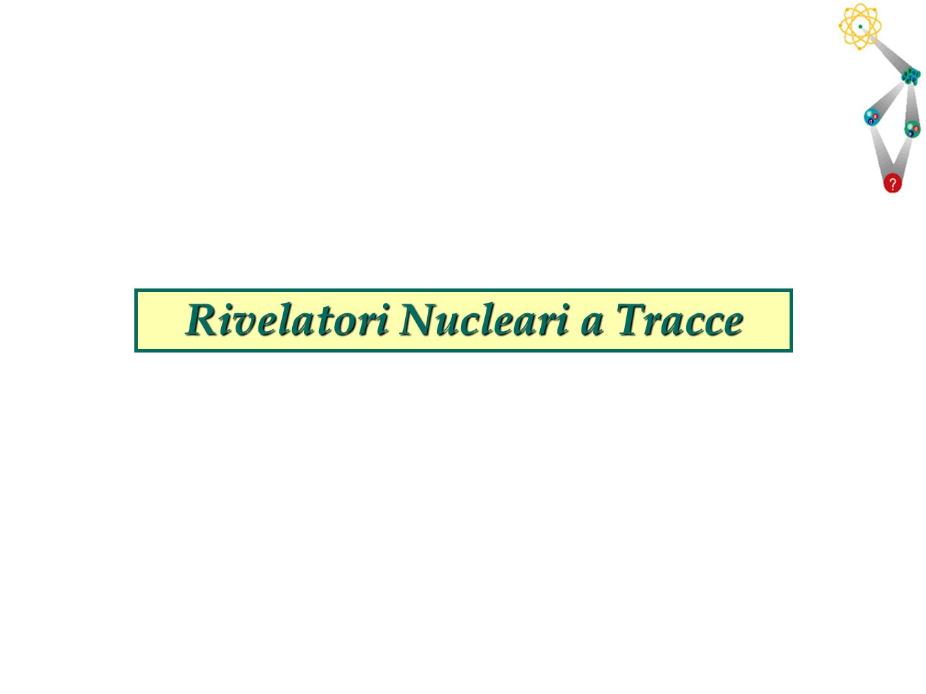 43 Rivelatori Nucleari a Tracce