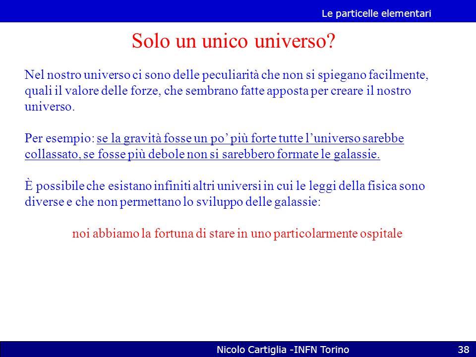 Le particelle elementari Nicolo Cartiglia -INFN Torino38 Solo un unico universo.